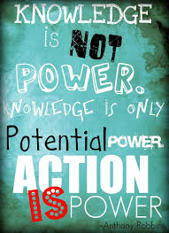 Knowledge Is Power Quote Best Knowledge Is Not Power Knowledge Is Only Potential Power Action Is