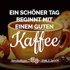 Ein Schöner Tag Beginnt Mit Einem Guten Kaffee Schöne Kaffee Sprüche