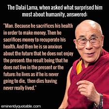 Dalai Lama Quotes On Love Unique The Dalai Lama When Asked What Surprised Him Most About Humanity