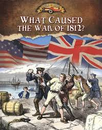 best war of for kids images war of  what caused the war of 1812 documenting the war of 1812 by sally