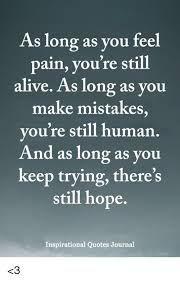 As Long As You Feel Pain You're Still Alive As Long As You Make Interesting Long Inspirational Quotes