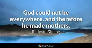 God Quote Adorable God Could Not Be Everywhere And Therefore He Made Mothers