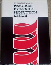 Practical Drilling and Production Design: Bynum, Douglas ...