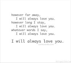 I Will Always Love You Quotes Adorable However Far Away I Will Always Love You However Long I Stay I