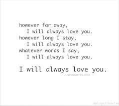 However Far Away I Will Always Love You However Long I Stay I Gorgeous I Will Always Love You Quotes