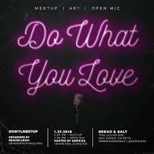 Do What You Love Meetup Art Open Mic DWYLmeetup San Diego Custom Images About Hw I Mic To Be Inlove