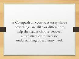 compare and contrast essay for compare and contrast essay ppt  3 a comparison contrast essay shows how things are alike or different to help the reader choose between alternatives or to increase understanding of a