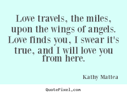 Kathy Mattea poster quotes - Love travels, the miles, upon the ...