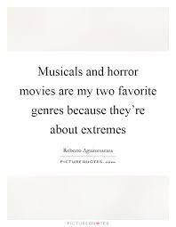 horror movies quotes sayings horror movies picture quotes musicals and horror movies are my two favorite genres because they re about extremes picture
