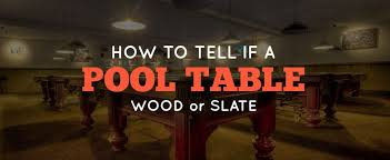 tell if a pool table is slate or wood