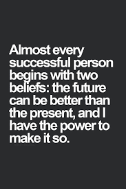 best success quotes images personal development almost every successful person begins two beliefs the future can be better than the
