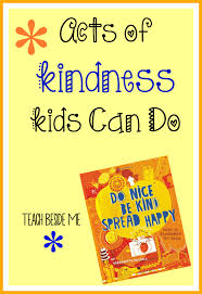 acts of kindness kids can do i want activities and local museums do you want your kids to learn kindness and service like i do i want my kids to naturally desire to show love and kindness to others around them