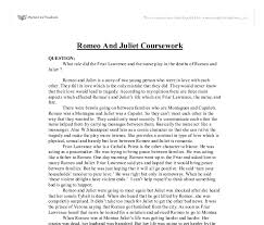 how to write a good friar lawrence essay after she has calmed down she tells juliet that romeo killed the nurse and friar laurence are responsible for romeo and juliets death