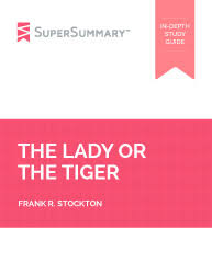 the lady or the tiger summary supersummary frank r stockton the lady or the tiger