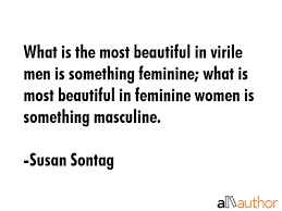 Most Beautiful Women Quotes Best Of What Is The Most Beautiful In Virile Men Is Quote