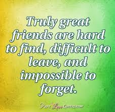 Great Friends Quotes Custom Truly Great Friends Are Hard To Find Difficult To Leave And
