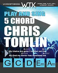 Play And Sing 5 Chord Chris Tomlin Songs For Worship Easy
