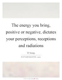 Negative Energy Quotes Unique Positive And Negative Energies Quotes Quotes