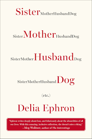 sister mother husband dog etc rdquo by delia ephron stories and sister mother husband dog
