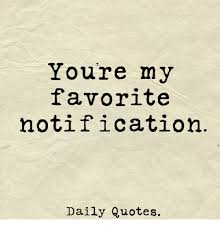 Daily quotes Youre My Favorite Notification Daily Quotes Quotes Meme on meme 89