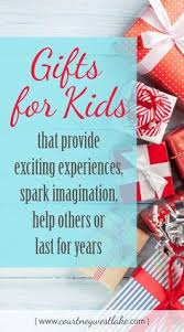 gift for kids that spark imagination offer experiences and help others