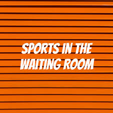 Sports in the Waiting Room