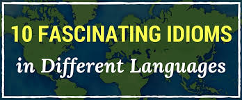 fascinating idioms in different languages mo 10 fascinating idioms in different languages