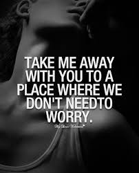 Quotes On Intimacy Take Me Away With You To A Place Picture Quotes 11