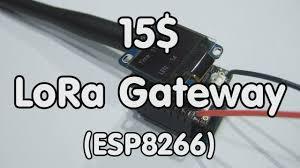 #134 15$ <b>LoRa Gateway</b> with ESP8266 and a RFM95 (Tutorial ...