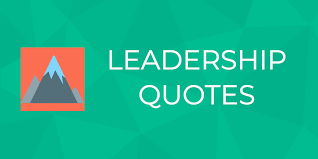Define Team Leader 150 Inspiring Leadership Quotes By Some Of The Worlds