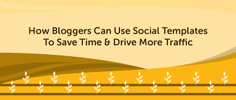 Use Templates How Bloggers Can Use Social Templates To Save Time And Drive