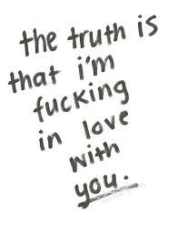 I M In Love With You Quotes Amazing The Truth Is That I'm Fucking In Love With You Love Quotes IMG