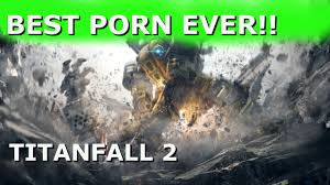 Mechanical Porn Titanfall 2 Best Game Ever Make Want To Nuclear.