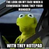 kermit meme my face when. Perfect Kermit Kermit The Frog Driving  When A Coworker Act Liku2026 To Meme My Face When