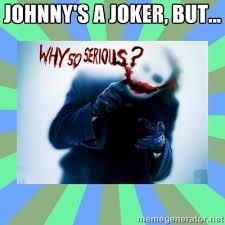 Johnny's a Joker, but... - Why so serious? meme | Meme Generator via Relatably.com