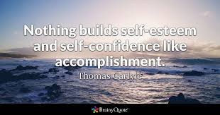 Quotes About Self Confidence Unique Nothing Builds Selfesteem And Selfconfidence Like Accomplishment