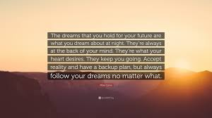 """Future Dream Quotes Best of Miley Cyrus Quote """"The Dreams That You Hold For Your Future Are"""