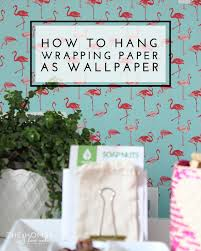 tips and tricks for hanging wrapping paper as wallpaper great er friendly solution to