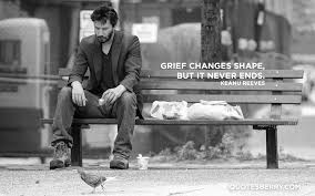 Grief Changes Shape But It Never Ends Keanu Quotesberry