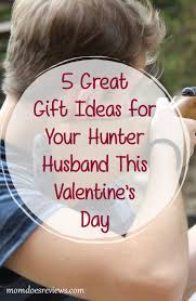 5 great gift ideas for your hunter husband this valentine s day