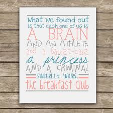amazing quotes from the breakfast club we can all relate to  a brain and an athlete and a basket case a princess and a criminal the breakfast club quote graphic print wall art