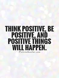 Be Positive Quotes Think positive be positive and positive things will happen 8 31209