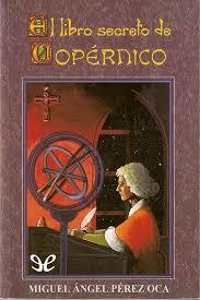 Il cliente era sorpreso ma anche sbalordito, e sul suo viso era anche troppo. El Libro Secreto De Copernico De Miguel Angel Perez Oca En Pdf Mobi Y Epub Gratis Ebookelo