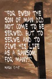 Mark 10:45 (NIV) - For even the Son of Man did not come to be served, but  to serve, and to give his life as a ranso… | The son of man,