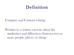 comparison and contrast essay   4 definition <ul><li>compare and contrast writing
