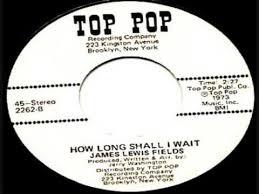 JAMES LEWIS FIELDS- How Long Shall I Wait - YouTube