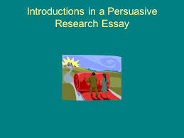 introductions in a persuasive research essay the hook as you  1 introductions in a persuasive research essay