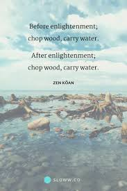 Enlightenment 3 Meanings Of Chop Wood Carry Water Sloww