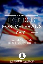 best ideas about jobs for veterans donald trump these hot jobs for veterans pay at least 46k here s who s hiring