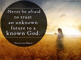 God Encouragement Quotes Never be afraid to trust an unknown future to a known God Popular 94
